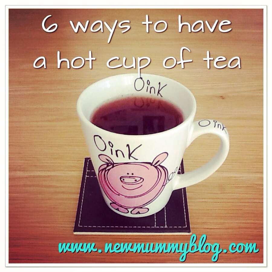 New mummy blog6 ways to have a hot cup of tea