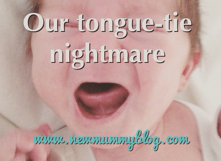 Tongue-tie nightmare New Mummy Blog