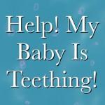 Baby teething help and tips