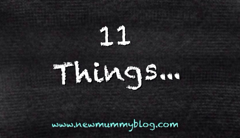 11 things about me new mummy blog