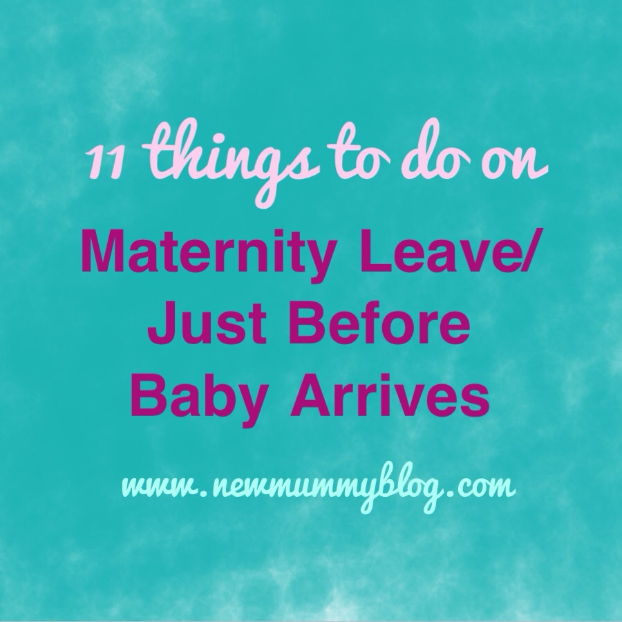 things you must do before baby arrives on maternity leave