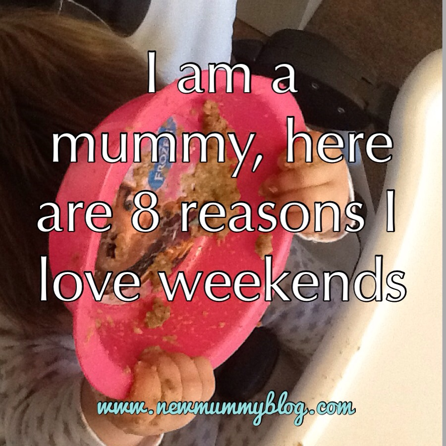 new mummy blog why i love weekends