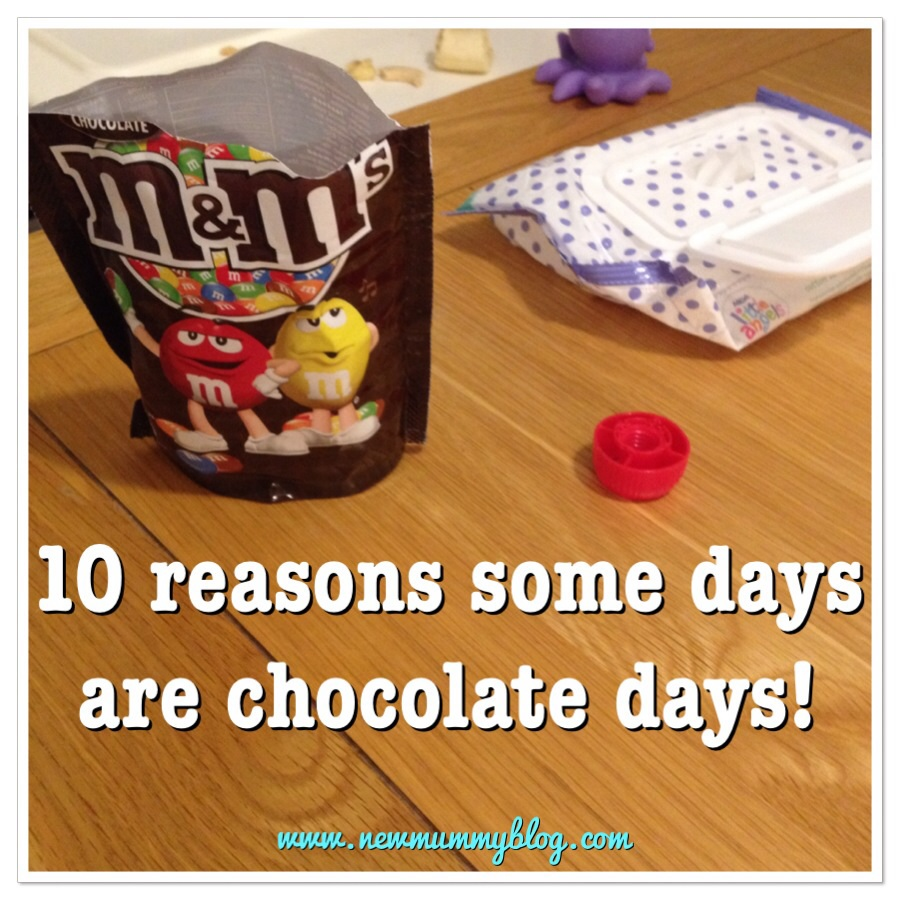 Reasons some days are chocolate days - mummy just needs chocolate