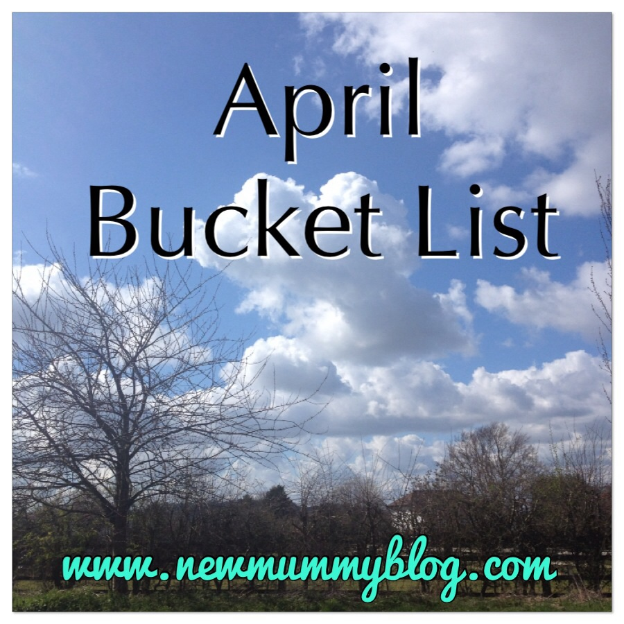 april bucket list march review new mummy blog
