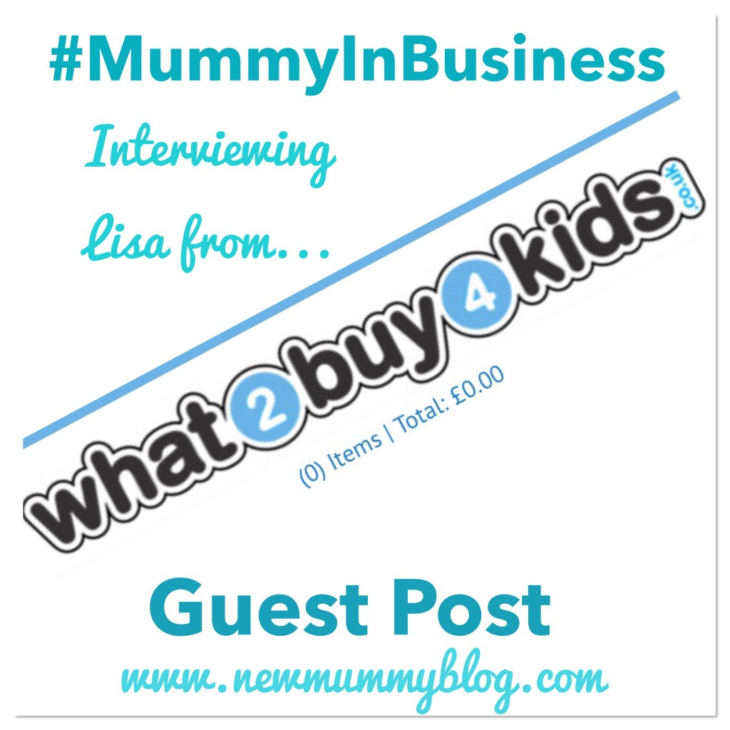 MumBiz MummyInBusiness What2Buy4Kids Interview Guest post on New Mummy Blog